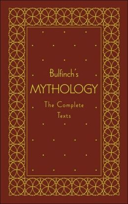 Bulfinch's Mythology (The Complete Texts)