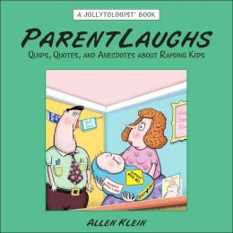 Parentlaughs: Quips, Quotes, and Anecdotes about Raising Kids
