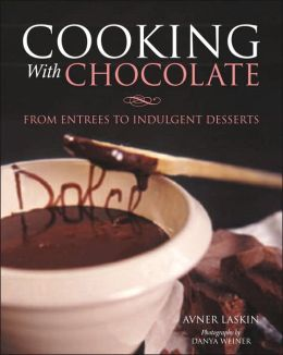 Cooking with Chocolate: More than 70 Entrees, Drinks, and Decadent Desserts
