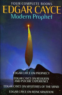 Edgar Cayce: Modern Prophet: Edgar Cayce on Prophecy; Edgar Cayce on Religion and Psychic Experience; Edgar Cayce on Mysteries of the Mind; Edgar Cayce on Reincarnation