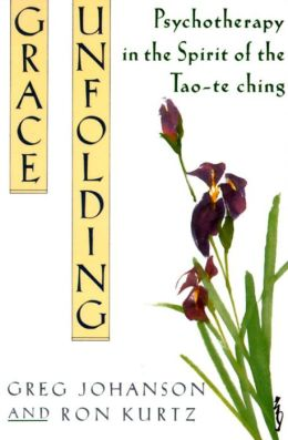 Grace Unfolding; Psychotherapy in the Spirit of the Tao-TE Ching