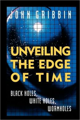 Unveiling the Edge of Time; Black Holes, White Holes, Wormholes
