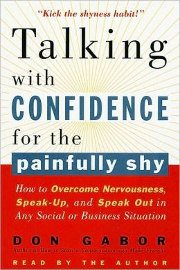 Talking with Confidence for the Painfully Shy: How to Overcome Nervousness, Speak-Up, and Speak Out