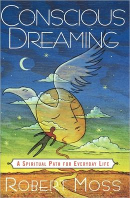 Conscious Dreaming: A Spiritual Path For Everyday Life