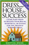 Dress Your House for Success: 5 Fast, Easy Step to Selling Your House, Apartment, or Condo for the Highest Possible Price!