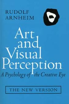 Art and Visual Perception: A Psychology of the Creative Eye, The New Version, Second edition, Revised and Enlarged