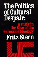 The Politics of Cultural Despair: A Study in the Rise of the Germanic Ideology
