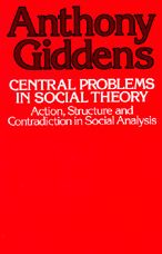 Central Problems in Social Theory: Action, Structure, and Contradiction in Social Analysis