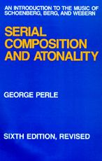 Serial Composition and Atonality: An Introduction to the Music of Schoenberg, Berg, and Webern, Sixth edition, Revised