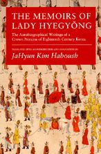 The Memoirs of Lady Hyegyong: The Autobiographical Writings of a Crown Princess of Eighteenth-Century Korea