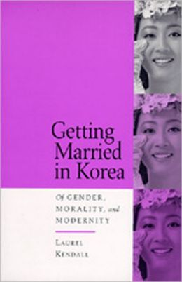 Getting Married in Korea: Of Gender, Morality, and Modernity