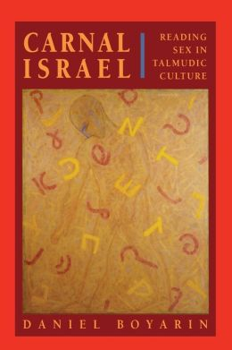 Carnal Israel: Reading Sex in Talmudic Culture