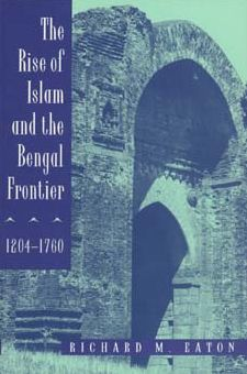 The Rise Of Islam And The Bengal Frontier