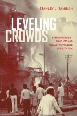 Leveling Crowds: Ethnonationalist Conflicts and Collective Violence in South Asia