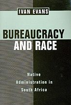 Bureaucracy and Race: Native Administration in South Africa