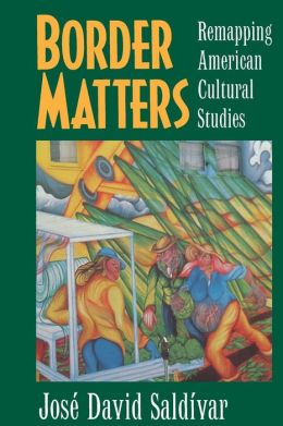 Border Matters: Remapping American Cultural Studies