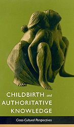 Childbirth and Authoritative Knowledge: Cross-Cultural Perspectives