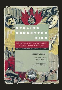 Stalin's Forgotten Zion: Birobidzhan and the Making of a Soviet Jewish Homeland: An Illustrated History, 1928-1996