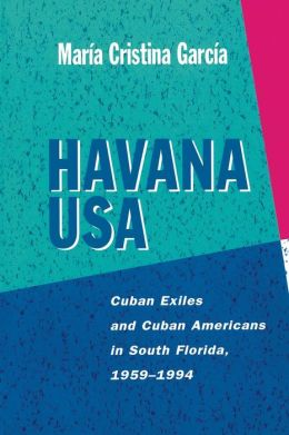 Havana USA: Cuban Exiles and Cuban Americans in South Florida, 1959-1994