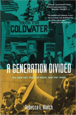 A Generation Divided: The New Left, the New Right, and the 1960s