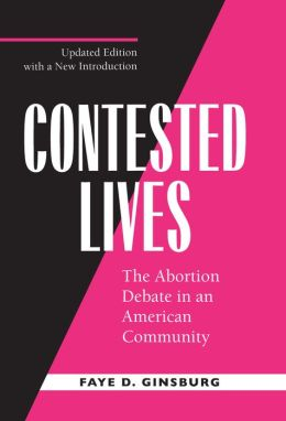 Contested Lives: The Abortion Debate in an American Community, Updated edition