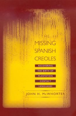 The Missing Spanish Creoles: Recovering the Birth of Plantation Contact Languages
