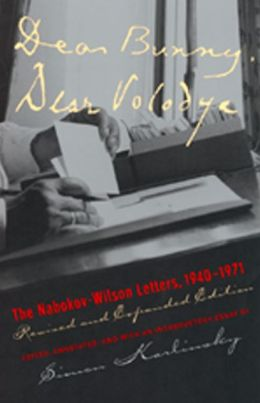 Dear Bunny, Dear Volodya: The Nabokov-Wilson Letters, 1940-1971, Revised and Expanded Edition