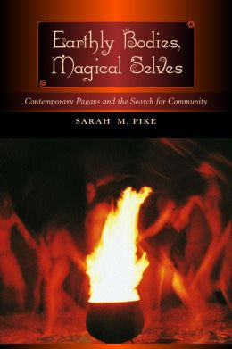 Earthly Bodies, Magical Selves: Contemporary Pagans and the Search for Community