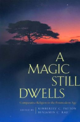 A Magic Still Dwells: Comparative Religion in the Postmodern Age