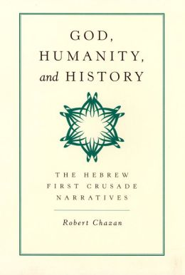 God, Humanity, and History: The Hebrew First Crusade Narratives