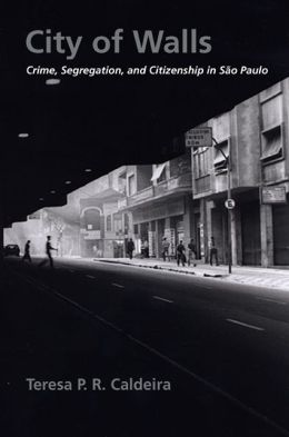 City of Walls: Crime, Segregation, and Citizenship in Sao Paulo