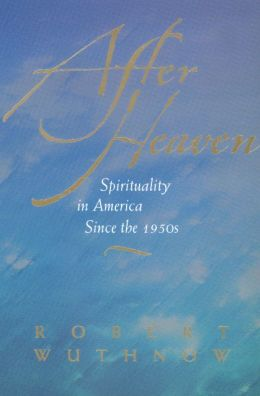 After Heaven: Spirituality in America Since the 1950s