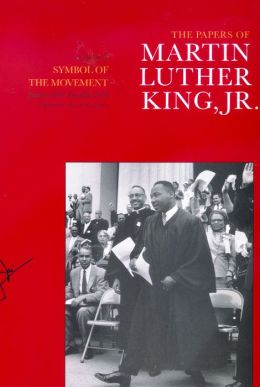 The Papers of Martin Luther King, Jr.: Volume IV: Symbol of the Movement, January 1957-December 1958