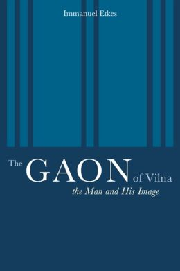 The Gaon of Vilna: The Man and His Image