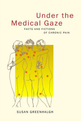 Under the Medical Gaze: Facts and Fictions of Chronic Pain