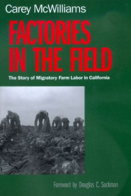 Factories in the Field: The Story of Migratory Farm Labor in California