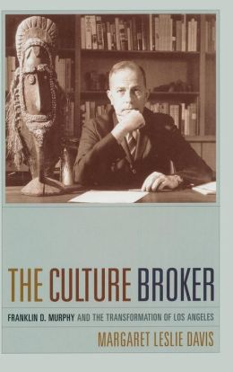 The Culture Broker: Franklin D. Murphy and the Transformation of Los Angeles
