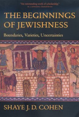 The Beginnings of Jewishness: Boundaries, Varieties, Uncertainties