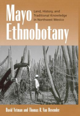 Mayo Ethnobotany: Land, History, and Traditional Knowledge in Northwest Mexico