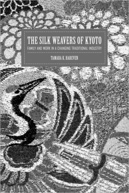 The Silk Weavers of Kyoto: Family and Work in a Changing Traditional Industry