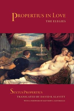 Propertius in Love: The Elegies