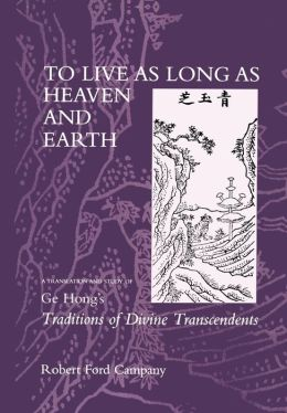 To Live as Long as Heaven and Earth: A Translation and Study of Ge Hong's Traditions of Divine Transcendents