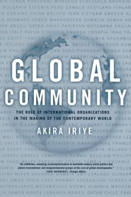Global Community: The Role of International Organizations in the Making of the Contemporary World