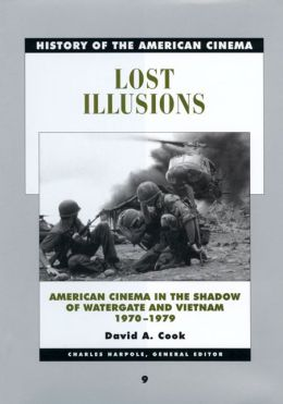 Lost Illusions: American Cinema in the Shadow of Watergate and Vietnam, 1970-1979