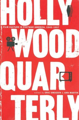 Hollywood Quarterly: Film Culture in Postwar America, 1945-1957