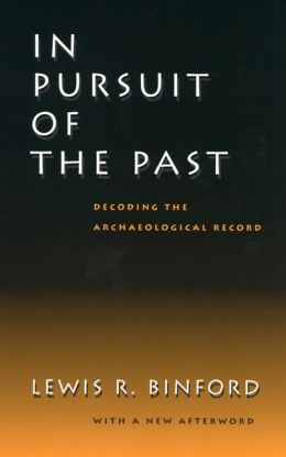 In Pursuit of the Past: Decoding the Archaeological Record