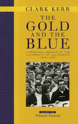 The Gold and the Blue: A Personal Memoir of the University of California, 1949-1967: Volume Two: Political Turmoil
