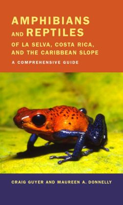 Amphibians and Reptiles of La Selva, Costa Rica, and the Caribbean Slope: A Comprehensive Guide