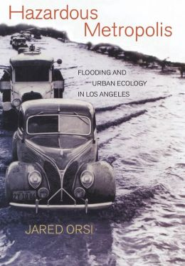 Hazardous Metropolis: Flooding and Urban Ecology in Los Angeles