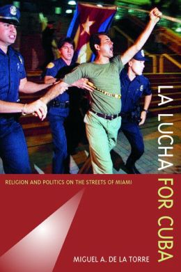 La Lucha for Cuba: Religion and Politics on the Streets of Miami